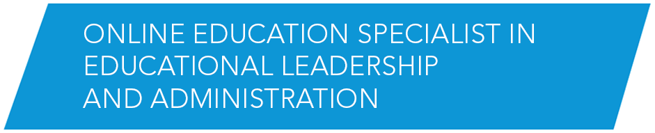 Online Educational Specialist in Educational Leadership and Administration